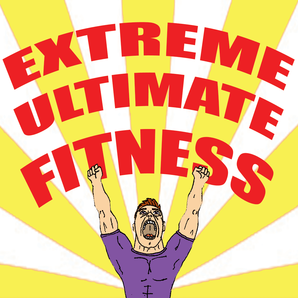 Extreme Ultimate Fitness!!